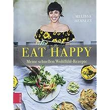 Eat Happy: Meine schnellen Wohlfühl-Rezepte