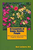 [(10 Essentials of Happy, Healthy People : Becoming and Staying Highly Healthy)] [By (author) Walt Larimore MD ] published on (August, 2009)