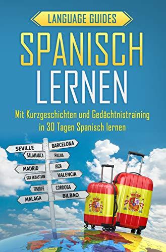 Spanisch lernen: Mit Kurzgeschichten und Gedächtnistraining in 30 Tagen Spanisch lernen (BONUS: zahlreiche Übungen inkl. Lösungen) (Sprachen lernen für Anfänger 2)