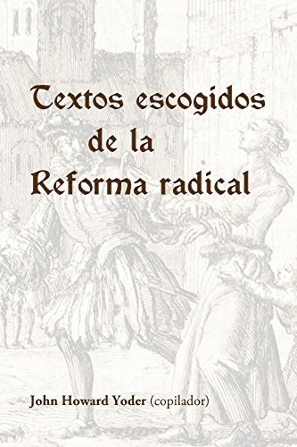 Textos escogidos de la Reforma radical por John Yoder