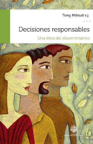 Decisiones responsables: Una ética del discernimiento de [Mifsud, Tony]
