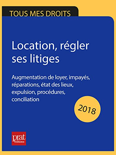 Location, rgler ses litiges 2018: Augmentation de loyer, impays, rparations, tat des lieux, expulsion, procdures, conciliation