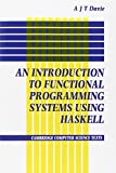 Introduction to Functional Programming Systems Using Haskell (Cambridge Computer Science Texts, Band 27)