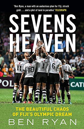 Sevens Heaven: The Beautiful Chaos of Fiji's Olympic Dream por Ben Ryan
