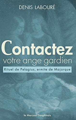 Contactez votre ange gardien: Rituel de Pelagius, ermite de Majorque par Denis Labouré
