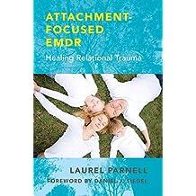 Attachment–Focused EMDR – Healing Relational Trauma