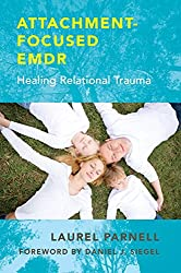 Attachment-Focused EMDR - Healing Relational Trauma