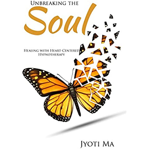 Unbreaking the Soul: Healing with Heart-Centered Hypnotherapy (English Edition)
