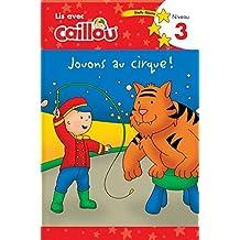 Caillou: Jouons Au Cirque! Lis Avec Caillou Niveau 3 (French Edition of Caillou: Circus Fun) (Read With Caillou, Level 3)