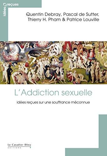L'Addiction sexuelle : Idées reçues sur une souffrance méconnue