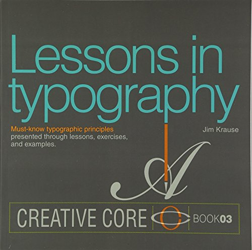 Lessons in Typography: Must-know typographic principles presented through lessons, exercises, and examples (Creative Core) por Jim Krause
