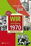 Wir vom Jahrgang 1970 - Aufgewachsen in der DDR. Kindheit und Jugend