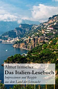 Das Italien-Lesebuch: Impressionen aus dem Land der Sehnsucht von [Irmscher, Almut]