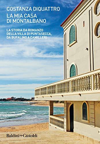 La mia casa di Montalbano. La storia da romanzo della villa di Puntasecca, da Bufalino a Camilleri
