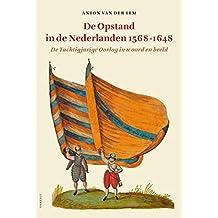 De opstand in de Nederlanden 1568-1648: de Tachtigjarige Oorlog in woord en beeld