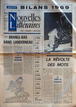NOUVELLES LITTERAIRES (LES) [No 2207] du 08/01/1970 - BILANS 1969 - BRANLE-BAS DANS LANDERNEAU PAR NOURISSIER - LA REVOLTE DES MOTS PAR DE BOISDEFFRE - LES ROMANS PAR H. BONNIER - LA POESIE PAR ALYN - LES ARTS PAR BORGEAUD - LES SCIENCES PAR GEORGES - LES ESSAIS PAR CLOUARD - L'HISTOIRE PAR METTRA - LES IDEES PAR BROSSE - LA DANSE PAR SCHNEIDER - LA TELE PAR MOURIET - LE THEATRE PAR GALEY - LE MUSIC-HALL PAR TOURNIER - LE CINEMA PAR CURTIS - TOLSTOI TITAN DE L'EPOPEE PAR LANOUX