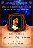Descartes' Secret Notebook: A True Tale of Mathematics, Mysticism, and the Quest to Understand the Universe by Amir D Aczel (2007-01-15)