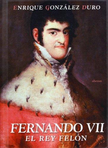 Fernando VII: El rey felón (Historia)