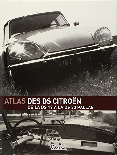 Atlas des DS Citroën : De la DS 19 à la DS 23 Pallas