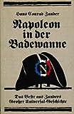 Napoleon in der Badewanne. Das Beste aus Zanders Großer Universal- Geschichte - Hans Conrad Zander