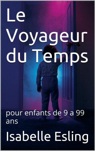 Le Voyageur du Temps: pour enfants de 9 a 99 ans