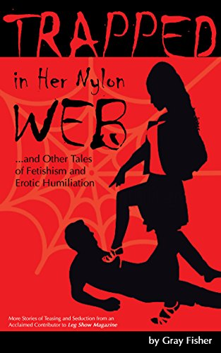 Trapped in Her Nylon Web and Other Tales of Fetishism and Erotic Humiliation: More Stories of Teasing and Seduction from an Acclaimed Contributor to Leg Show Magazine (English Edition) -