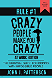 Rule # 1 - Crazy People Make You Crazy (At Work Edition): The Survival Guide for Coping with Impossible People (English Edition)