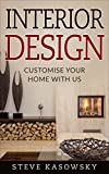 INTERIOR DESIGN : The Beginner's guide, organise your home, techniques and principles on art of decoration: Customise your home with us (Home design, home construction, home arranging with style)