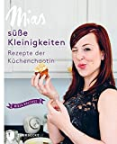 : Mias süße Kleinigkeiten - Die besten Rezepte der Küchenchaotin