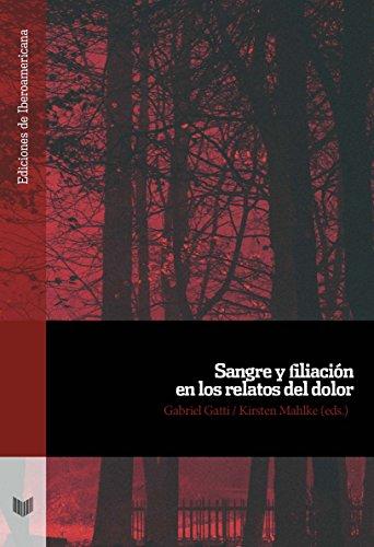 Sangre y filiación en los relatos del dolor (Ediciones de Iberoamericana)