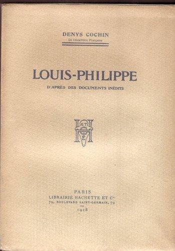 Louis-philippe. d'après des documents inédits. par Cochin Denys