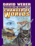 Changer of Worlds (Honor Harrington- Anthologies Book 3)