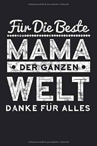 Für die beste Mama der ganzen Welt Danke für alles: Notizheft mit Spruch   Geschenkidee für den Muttertag   Geschenk zum Muttertag für die Mama   ...   ca. A5 Softcover-Buch    schwarz