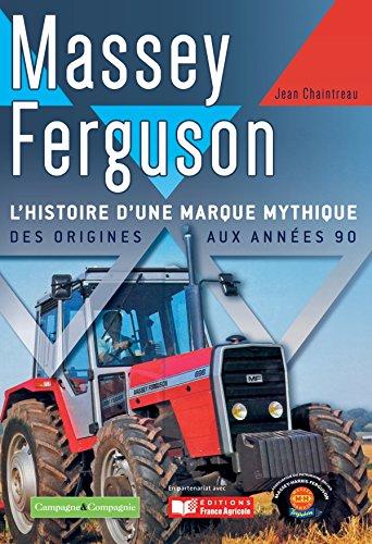 Massey Fergusson : L'histoire d'une marque mythique, des origines aux années 90 por Jean Chaintreau