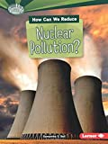 How Can We Reduce Nuclear Pollution? (Searchlight Books: What Can We Do About Pollution?)