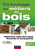 technologie des m?tiers du bois tome 1 mat?riaux bois ouvrages produits et composants 2ed