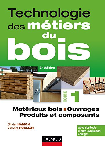 Technologie des mtiers du bois - Tome 1 - Matriaux bois - Ouvrages - Produits et composants - 2ed