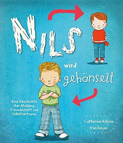 Nils wird gehänselt: Eine Geschichte über Mobbing, Freundschaft und Selbstvertrauen