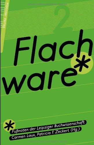 Flachware 2: Fußnoten der Leipziger Buchwissenschaft