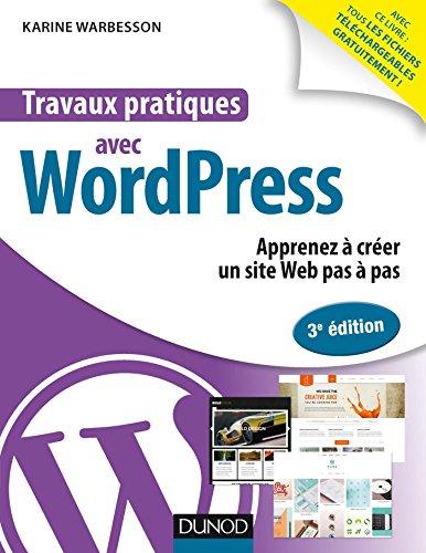 Travaux pratiques avec WordPress - 3e éd. : Apprenez à créer un site Web pas à pas par Karine Warbesson