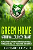 Green Home, Green Wallet, Green Planet: Using Energy Efficient Technologies to Reduce your Electric Bill and Protect the Environment
