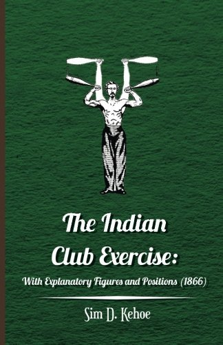 The Indian Club Exercise: With Explanatory Figures and Positions (1866)