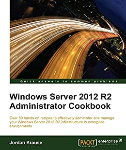 Windows Server 2012 R2 Administrator Cookbook by [Krause, Jordan]