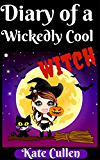 Diary Of a Wickedly Cool Witch: Bullies and Baddies (The Wickedly Cool Witch series Book 1)
