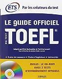 Le Guide officiel du test TOEFL. Ecoles de commerce - Ecoles d'ingénieurs - Universités. Cd-rom avec 3 tests d'entraînement officiels.