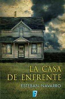 La casa de enfrente (B DE BOOKS) de [Navarro, Esteban]