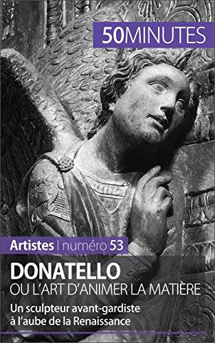 Donatello ou l'art d'animer la matière: Un sculpteur avant-gardiste à l'aube de la Renaissance (Artistes t. 53) (French Edition)