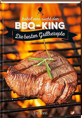 kabel eins sucht den BBQ-King: Die besten Grillrezepte - Das Kochbuch