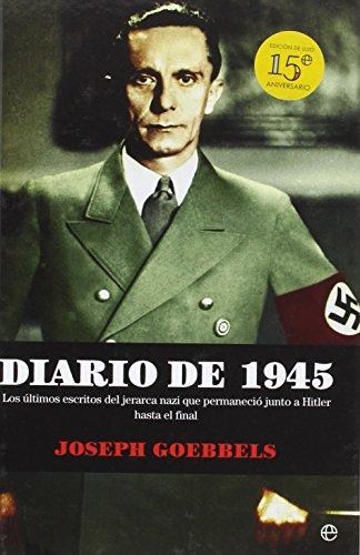 Diario De 1945 - 15ª Edición Aniversario (Historia) por Joseph Goebbels