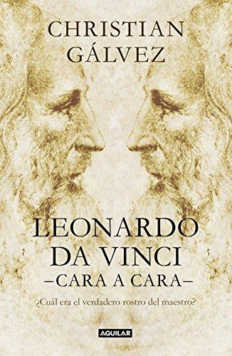 Leonardo da Vinci -cara a cara-: ¿Cuál era el verdadero rostro del maestro? por Christian Gálvez